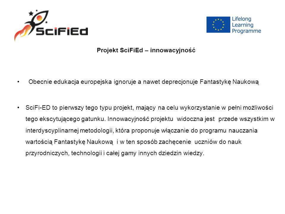 Projekt SciFiEd – innowacyjność Obecnie edukacja europejska ignoruje a nawet deprecjonuje Fantastykę Naukową SciFi-ED to pierwszy tego typu projekt, mający na celu wykorzystanie w pełni możliwości tego ekscytującego gatunku.