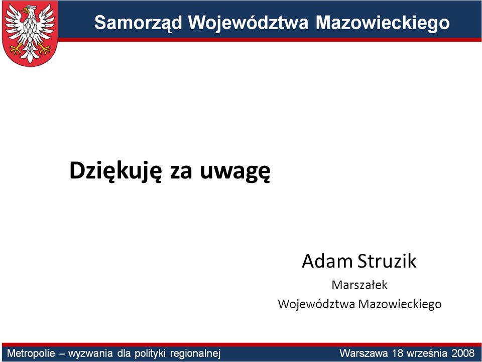Adam Struzik Marszałek Województwa Mazowieckiego Dziękuję za uwagę