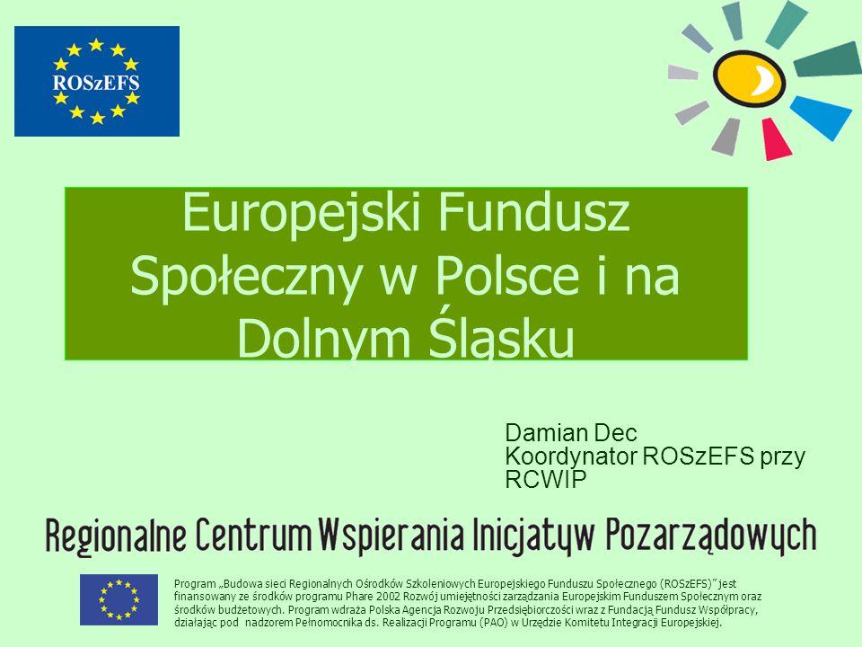 """Europejski Fundusz Społeczny w Polsce i na Dolnym Śląsku Program """"Budowa sieci Regionalnych Ośrodków Szkoleniowych Europejskiego Funduszu Społecznego (ROSzEFS) jest finansowany ze środków programu Phare 2002 Rozwój umiejętności zarządzania Europejskim Funduszem Społecznym oraz środków budżetowych."""