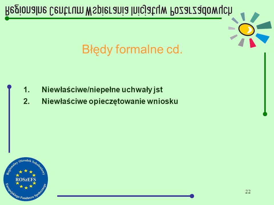 22 Błędy formalne cd. 1.Niewłaściwe/niepełne uchwały jst 2.Niewłaściwe opieczętowanie wniosku