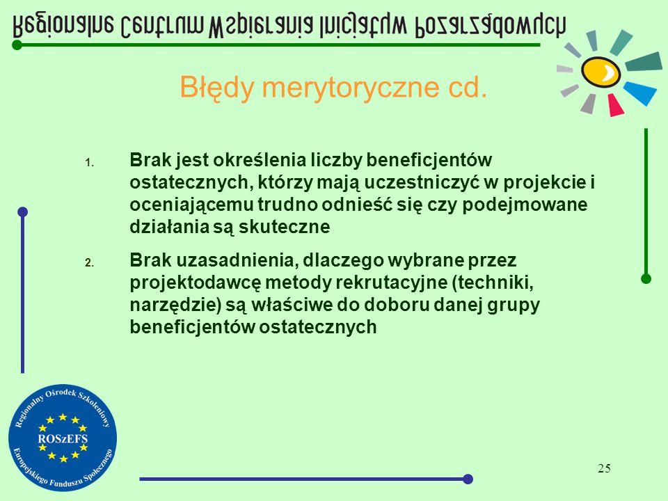 25 Błędy merytoryczne cd. 1. Brak jest określenia liczby beneficjentów ostatecznych, którzy mają uczestniczyć w projekcie i oceniającemu trudno odnieś