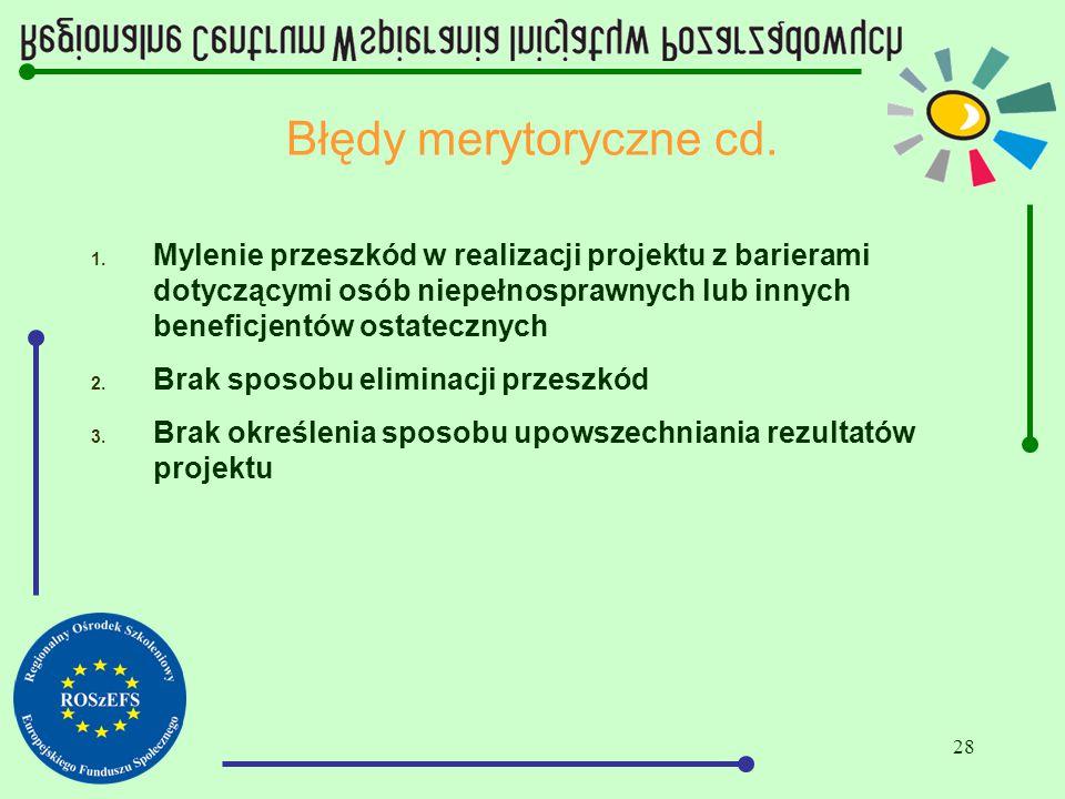 28 Błędy merytoryczne cd. 1. Mylenie przeszkód w realizacji projektu z barierami dotyczącymi osób niepełnosprawnych lub innych beneficjentów ostateczn