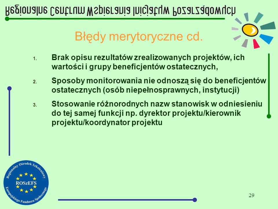 29 Błędy merytoryczne cd. 1. Brak opisu rezultatów zrealizowanych projektów, ich wartości i grupy beneficjentów ostatecznych, 2. Sposoby monitorowania