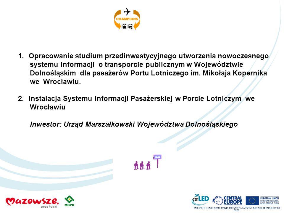 This project is implemented through the CENTRAL EUROPE Programme co-financed by the ERDF. 1.Opracowanie studium przedinwestycyjnego utworzenia nowocze