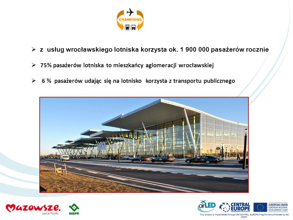 This project is implemented through the CENTRAL EUROPE Programme co-financed by the ERDF.  z usług wrocławskiego lotniska korzysta ok. 1 900 000 pasa