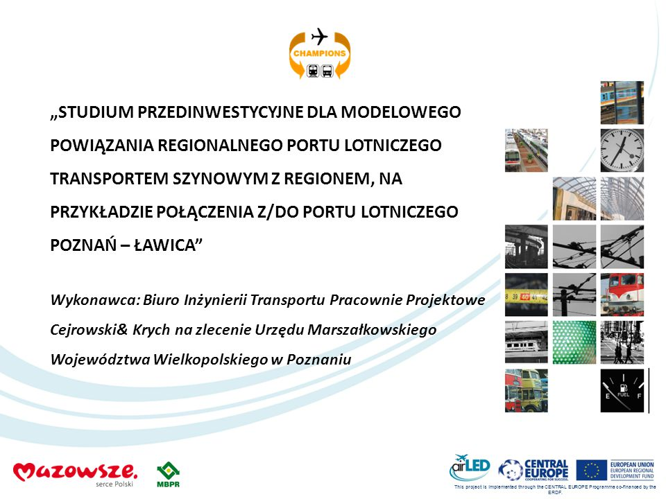 "This project is implemented through the CENTRAL EUROPE Programme co-financed by the ERDF. ""STUDIUM PRZEDINWESTYCYJNE DLA MODELOWEGO POWIĄZANIA REGIONA"