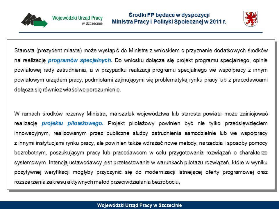 Wojewódzki Urząd Pracy w Szczecinie Starosta (prezydent miasta) może wystąpić do Ministra z wnioskiem o przyznanie dodatkowych środków na realizację programów specjalnych.