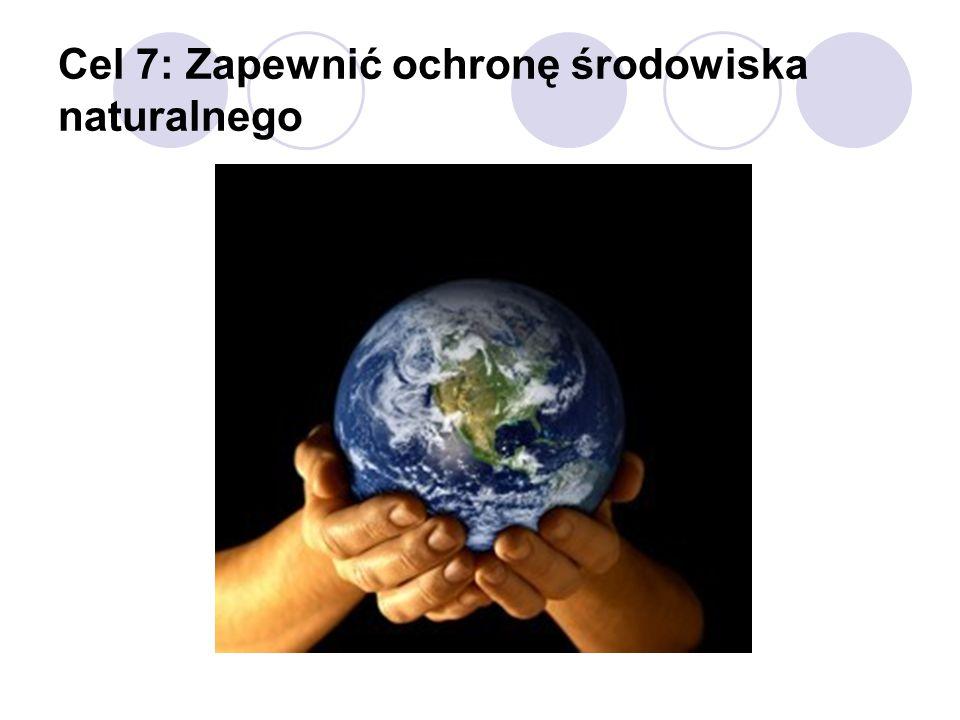 Cel 7: Zapewnić ochronę środowiska naturalnego