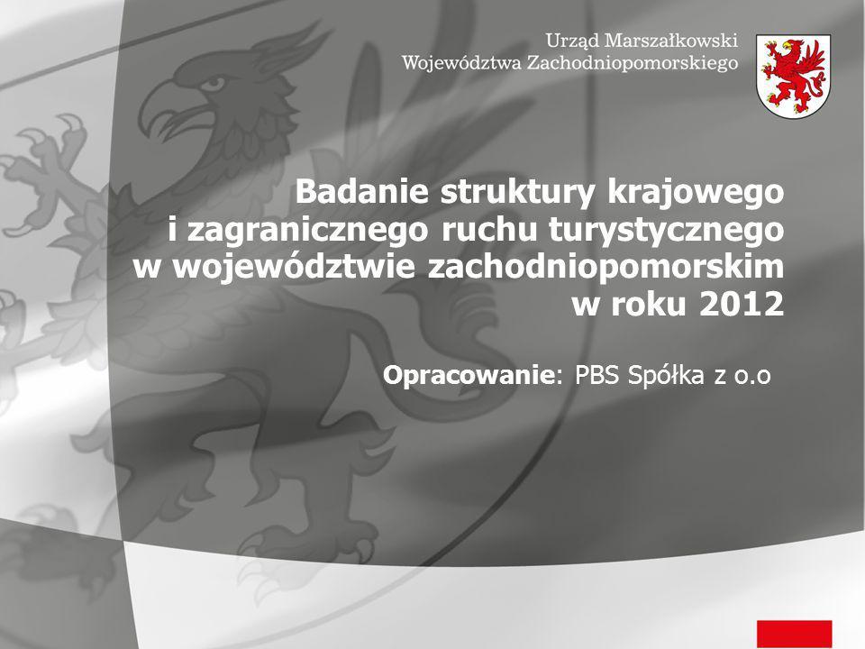 Badanie struktury krajowego i zagranicznego ruchu turystycznego w województwie zachodniopomorskim w roku 2012 Opracowanie: PBS Spółka z o.o