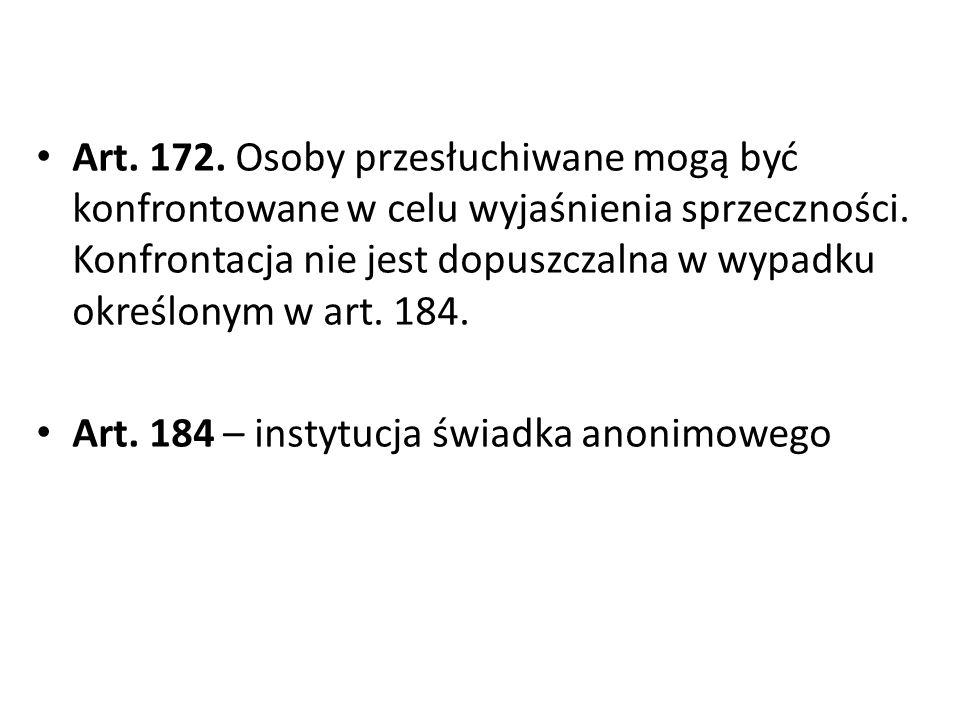 Geneza instytucji konfrontacji Konfrontacja znana była już polskiej Konstytucji warszawskiej o sądach sejmowych z 17 maja 1791 r., austriackiej Franciscanie z 1803 r., pruskiej ordynacji kryminalnej z 1805 r., francuskiemu Code d instruction criminelle z 1808 r., jak i rosyjskiej ustawie postępowania karnego z 1864 r., a także polskim k.p.k.