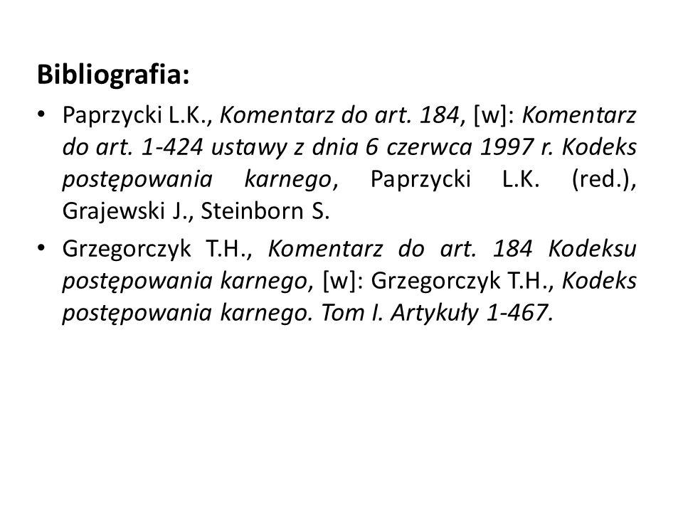 Bibliografia: Paprzycki L.K., Komentarz do art. 184, [w]: Komentarz do art. 1-424 ustawy z dnia 6 czerwca 1997 r. Kodeks postępowania karnego, Paprzyc