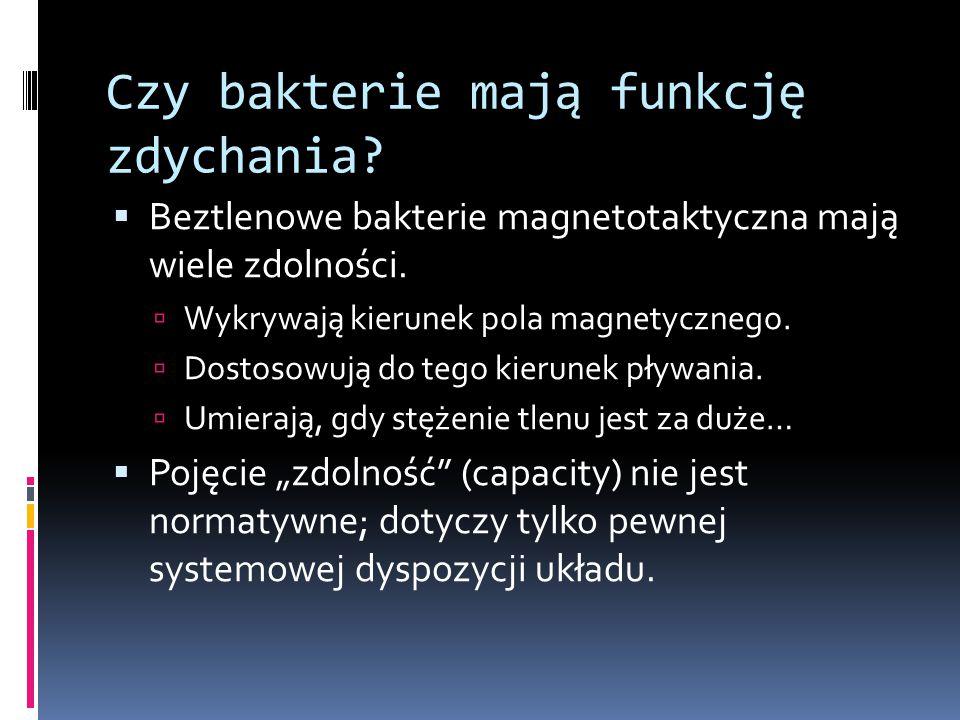 Czy bakterie mają funkcję zdychania?  Beztlenowe bakterie magnetotaktyczna mają wiele zdolności.  Wykrywają kierunek pola magnetycznego.  Dostosowu