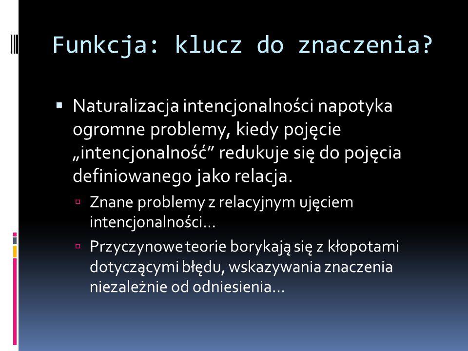 """Funkcja: klucz do znaczenia?  Naturalizacja intencjonalności napotyka ogromne problemy, kiedy pojęcie """"intencjonalność"""" redukuje się do pojęcia defin"""