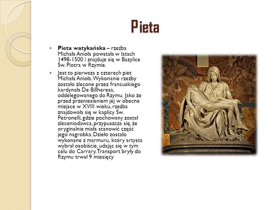 Pieta Pieta watykańska – rzeźba Michała Anioła powstała w latach 1498-1500 i znajduje się w Bazylice Św. Piotra w Rzymie. Jest to pierwsza z czterech