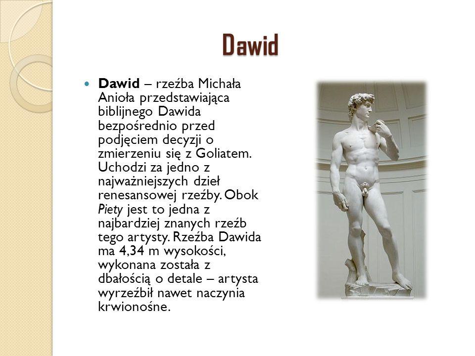 Dawid Dawid – rzeźba Michała Anioła przedstawiająca biblijnego Dawida bezpośrednio przed podjęciem decyzji o zmierzeniu się z Goliatem. Uchodzi za jed