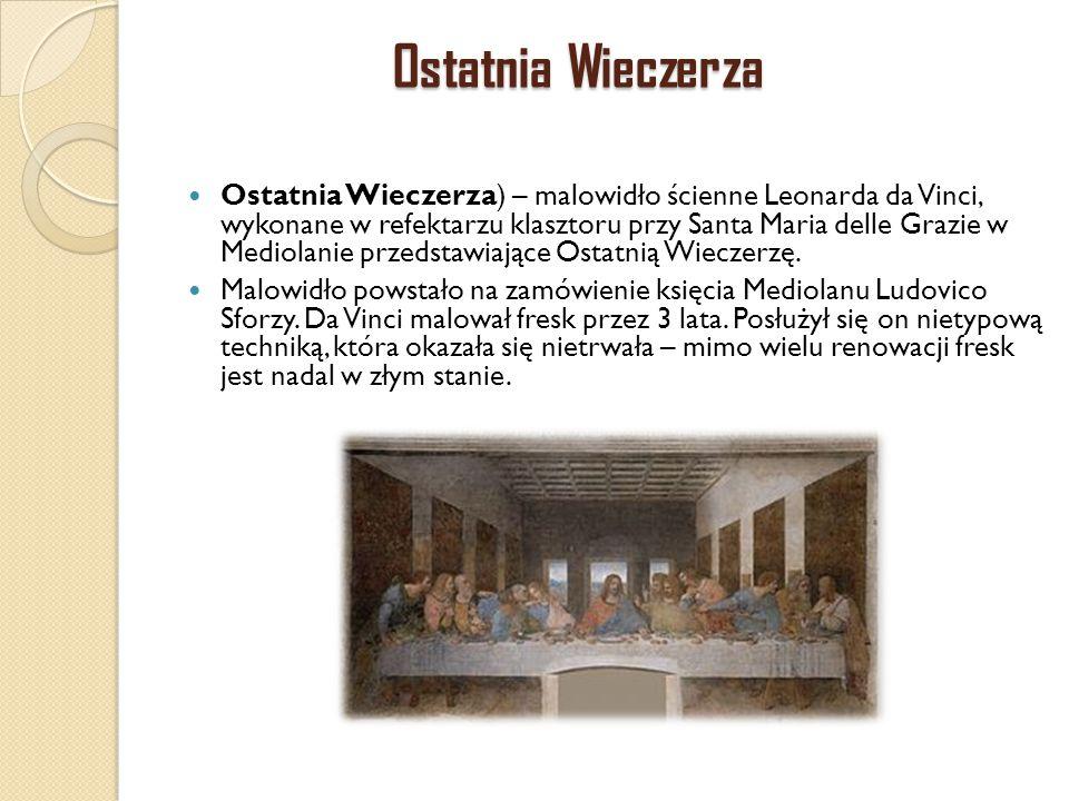 Ostatnia Wieczerza Ostatnia Wieczerza) – malowidło ścienne Leonarda da Vinci, wykonane w refektarzu klasztoru przy Santa Maria delle Grazie w Mediolan