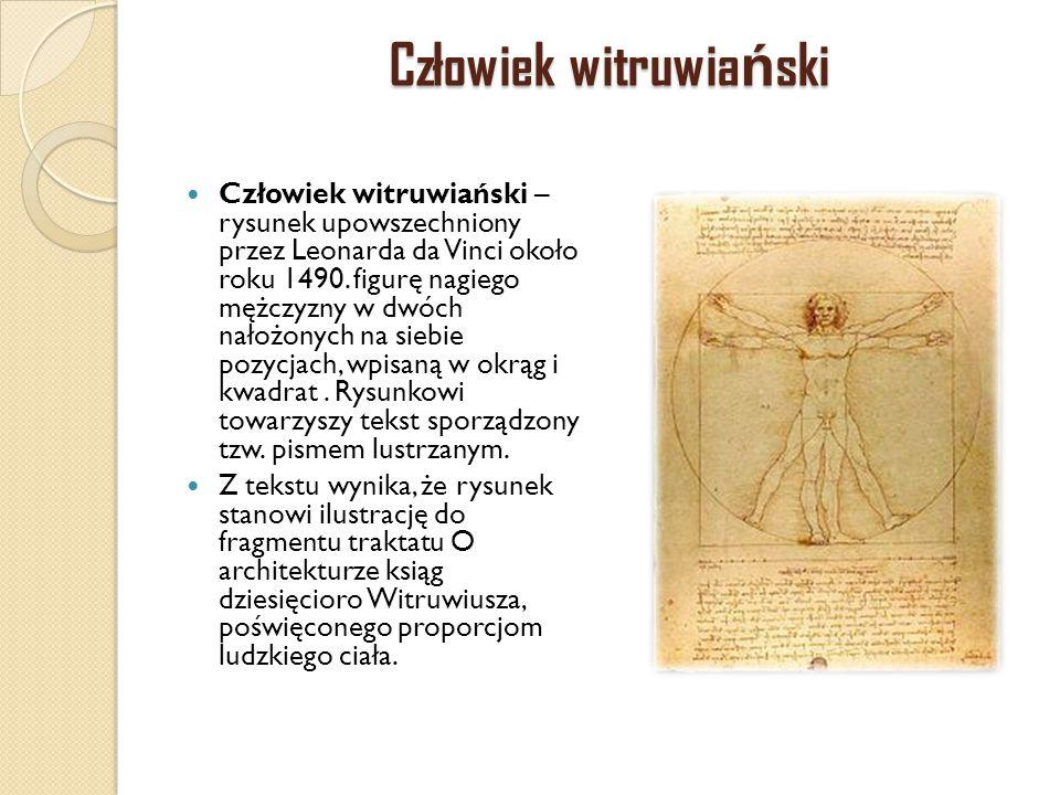Człowiek witruwia ń ski Człowiek witruwiański – rysunek upowszechniony przez Leonarda da Vinci około roku 1490. figurę nagiego mężczyzny w dwóch nałoż