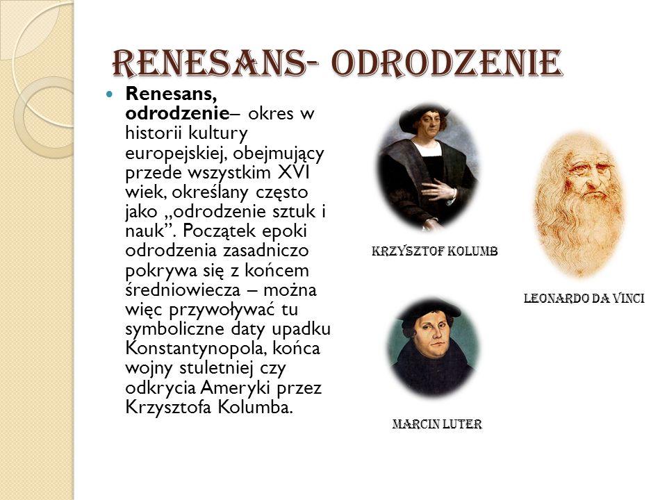 """Renesans- Odrodzenie Renesans, odrodzenie– okres w historii kultury europejskiej, obejmujący przede wszystkim XVI wiek, określany często jako """"odrodze"""
