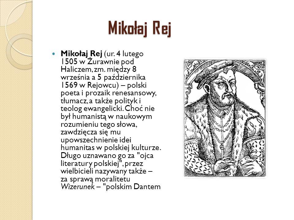 Mikołaj Rej Mikołaj Rej (ur. 4 lutego 1505 w Żurawnie pod Haliczem, zm. między 8 września a 5 października 1569 w Rejowcu) – polski poeta i prozaik re