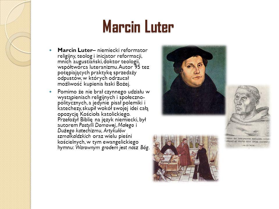 Marcin Luter Marcin Luter– niemiecki reformator religijny, teolog i inicjator reformacji, mnich augustiański, doktor teologii, współtwórca luteranizmu