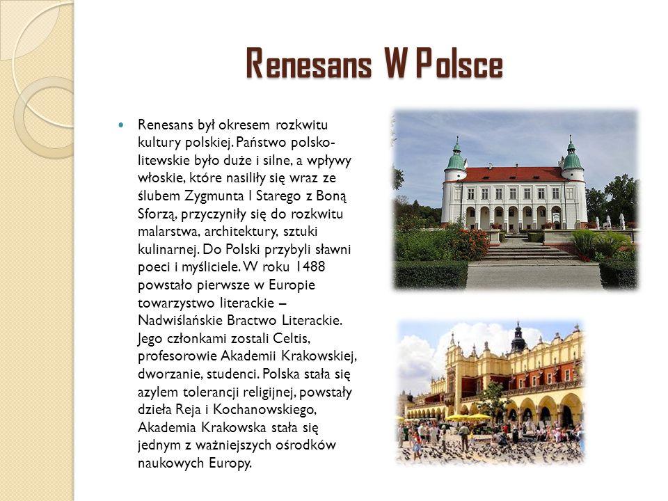 Renesans W Polsce Renesans był okresem rozkwitu kultury polskiej. Państwo polsko- litewskie było duże i silne, a wpływy włoskie, które nasiliły się wr