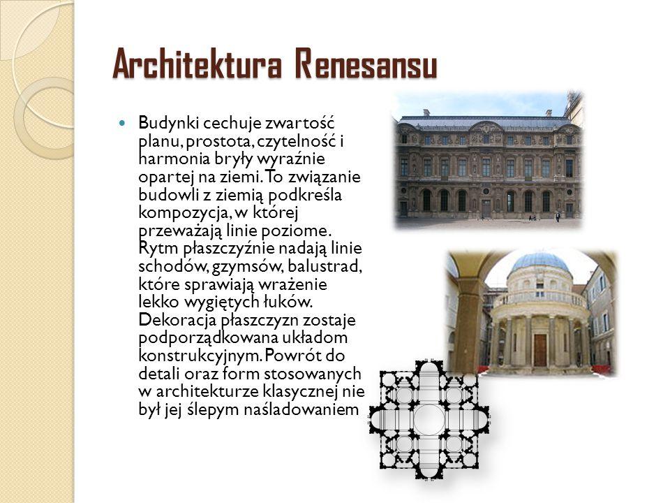 Architektura Renesansu Budynki cechuje zwartość planu, prostota, czytelność i harmonia bryły wyraźnie opartej na ziemi. To związanie budowli z ziemią