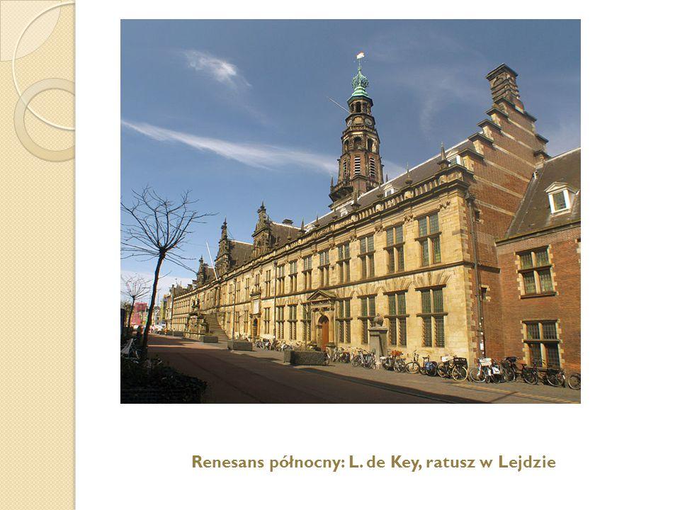 Renesans północny: L. de Key, ratusz w Lejdzie