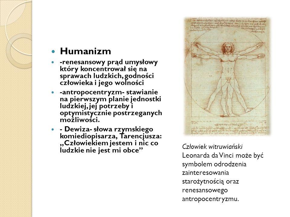 Humanizm -renesansowy prąd umysłowy który koncentrował się na sprawach ludzkich, godności człowieka i jego wolności -antropocentryzm- stawianie na pie