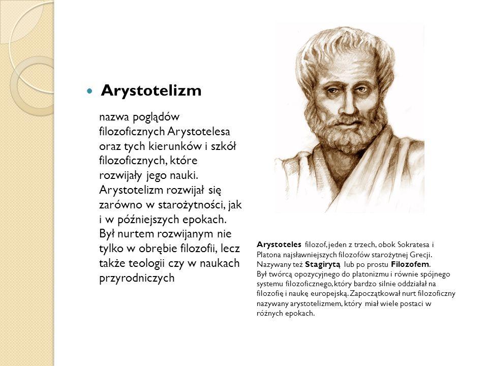 Arystotelizm nazwa poglądów filozoficznych Arystotelesa oraz tych kierunków i szkół filozoficznych, które rozwijały jego nauki. Arystotelizm rozwijał
