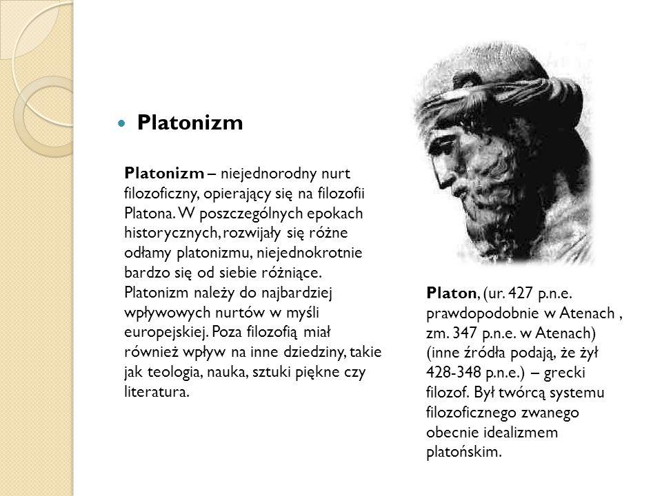 Platonizm Platonizm – niejednorodny nurt filozoficzny, opierający się na filozofii Platona. W poszczególnych epokach historycznych, rozwijały się różn