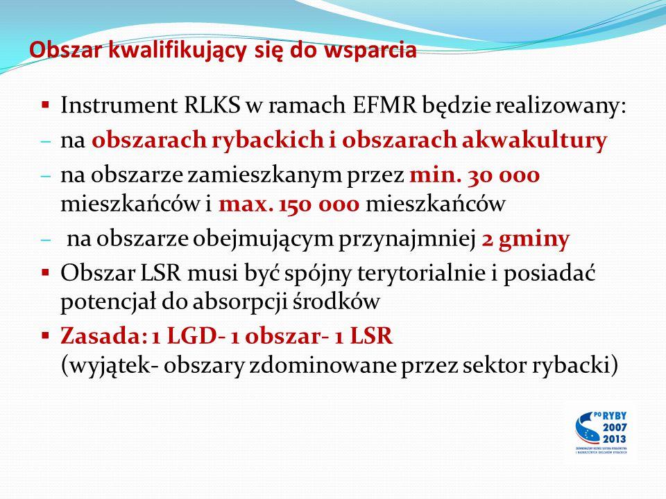  Instrument RLKS w ramach EFMR będzie realizowany: – na obszarach rybackich i obszarach akwakultury – na obszarze zamieszkanym przez min. 30 000 mies