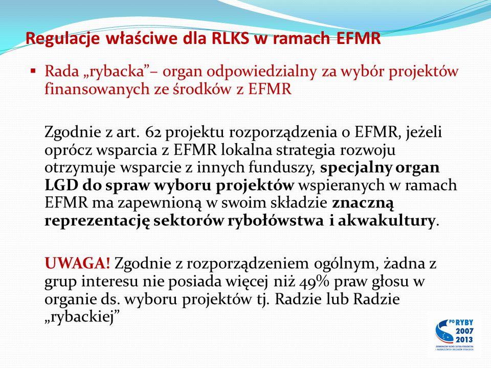 """Regulacje właściwe dla RLKS w ramach EFMR  Rada """"rybacka""""– organ odpowiedzialny za wybór projektów finansowanych ze środków z EFMR Zgodnie z art. 62"""