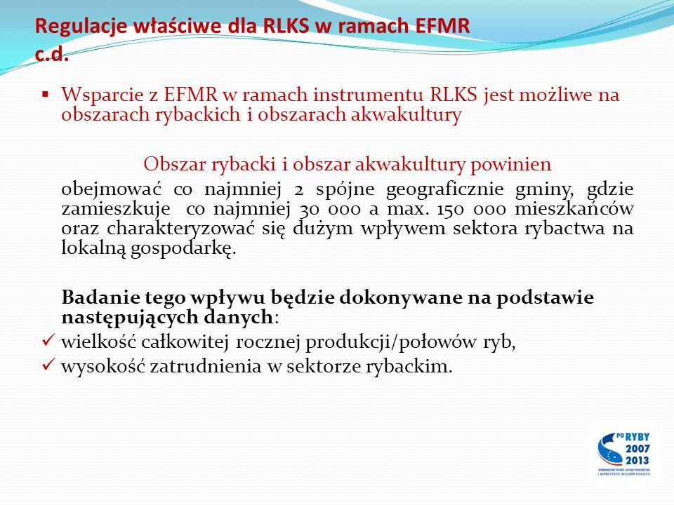 Regulacje właściwe dla RLKS w ramach EFMR c.d.  Wsparcie z EFMR w ramach instrumentu RLKS jest możliwe na obszarach rybackich i obszarach akwakultury