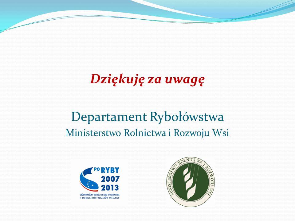 Dziękuję za uwagę Departament Rybołówstwa Ministerstwo Rolnictwa i Rozwoju Wsi