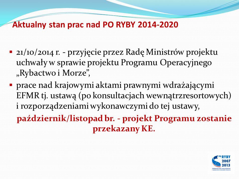 """Aktualny stan prac nad PO RYBY 2014-2020  21/10/2014 r. - przyjęcie przez Radę Ministrów projektu uchwały w sprawie projektu Programu Operacyjnego """"R"""