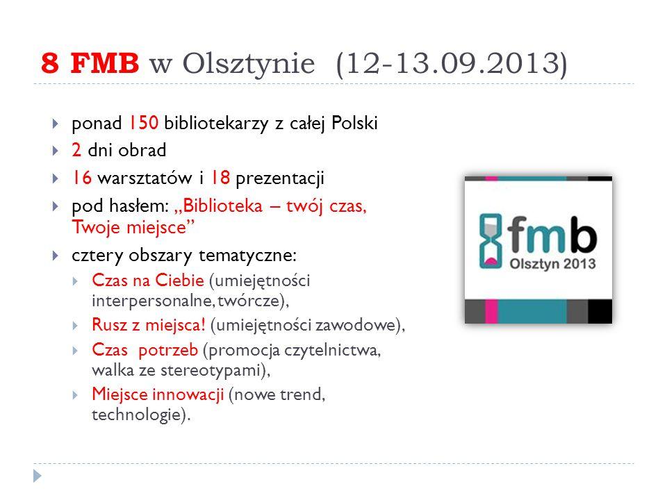 """8 FMB w Olsztynie (12-13.09.2013)  ponad 150 bibliotekarzy z całej Polski  2 dni obrad  16 warsztatów i 18 prezentacji  pod hasłem: """"Biblioteka –"""