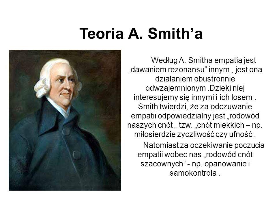 """Teoria A. Smith'a Według A. Smitha empatia jest """"dawaniem rezonansu"""" innym, jest ona działaniem obustronnie odwzajemnionym.Dzięki niej interesujemy si"""