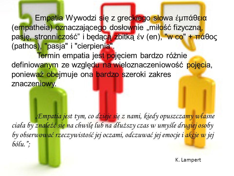 """Empatia Wywodzi się z greckiego słowa ἐ μπάθεια (empatheia) oznaczającego dosłownie """"miłość fizyczną, pasję, stronniczość"""" i będącą zbitką ἐ ν (en),"""