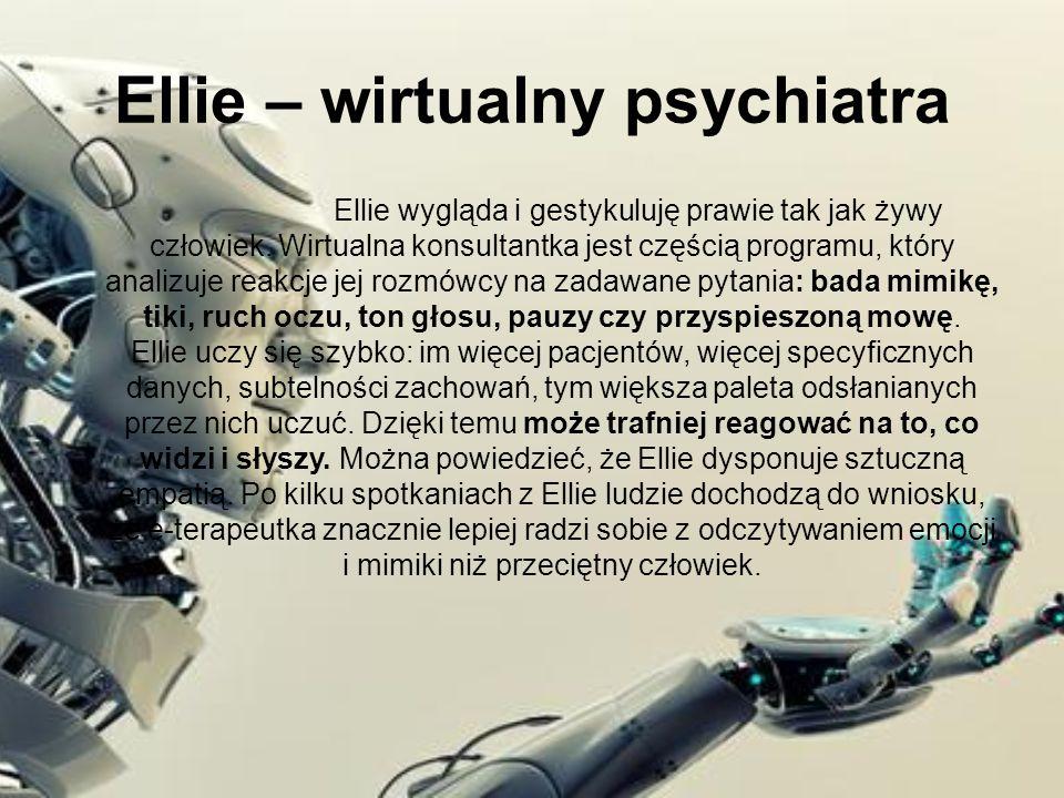 Ellie – wirtualny psychiatra Ellie wygląda i gestykuluję prawie tak jak żywy człowiek. Wirtualna konsultantka jest częścią programu, który analizuje r