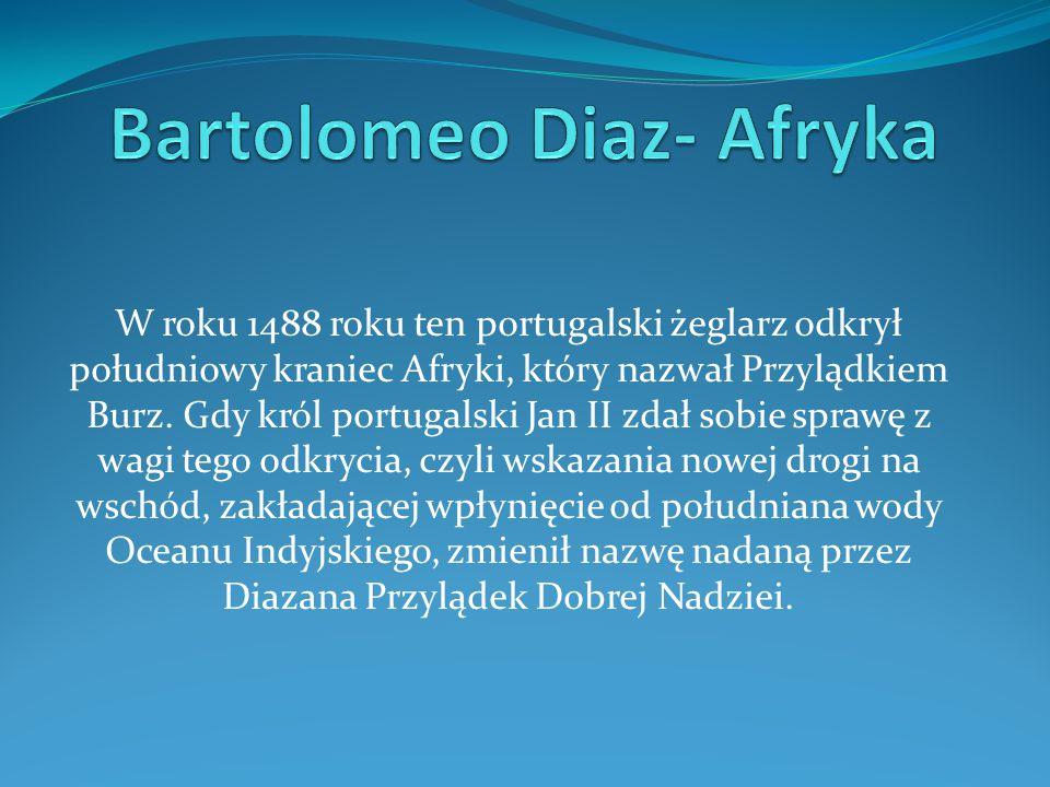 W roku 1488 roku ten portugalski żeglarz odkrył południowy kraniec Afryki, który nazwał Przylądkiem Burz. Gdy król portugalski Jan II zdał sobie spraw