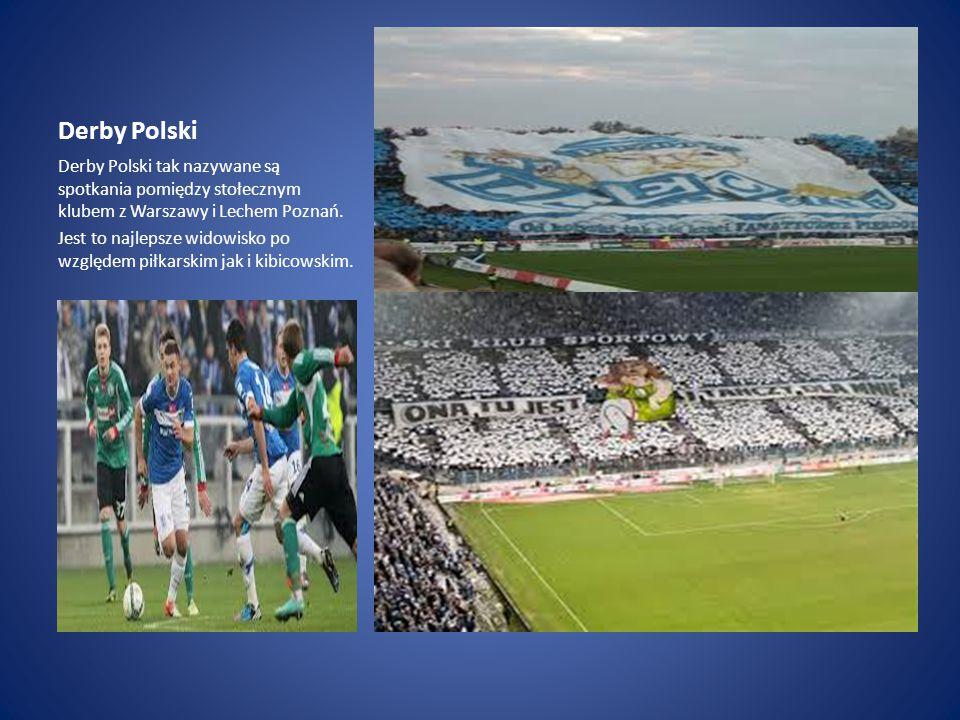 Derby Polski Derby Polski tak nazywane są spotkania pomiędzy stołecznym klubem z Warszawy i Lechem Poznań.