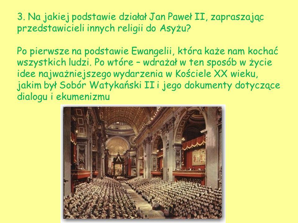 3. Na jakiej podstawie działał Jan Paweł II, zapraszając przedstawicieli innych religii do Asyżu? Po pierwsze na podstawie Ewangelii, która każe nam k