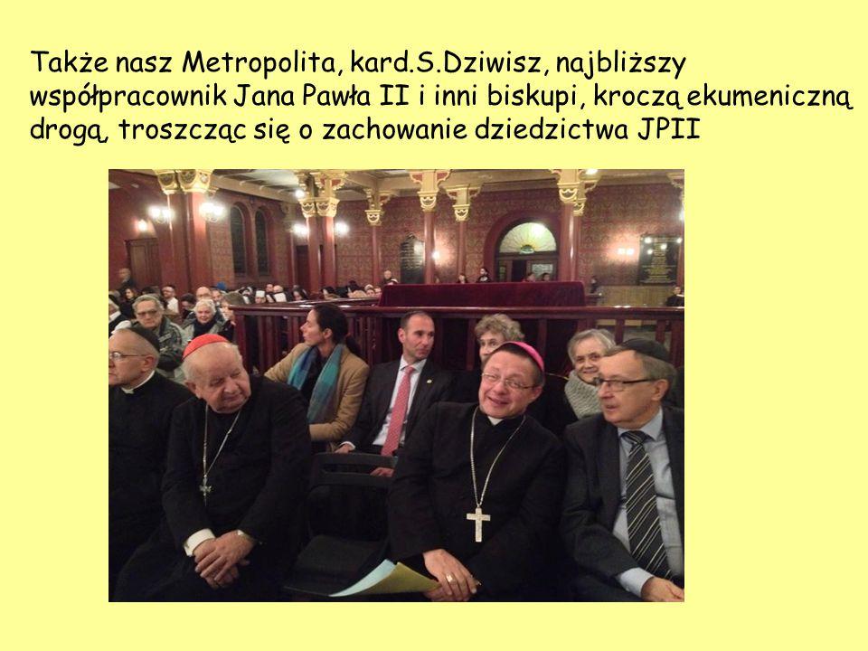 Także nasz Metropolita, kard.S.Dziwisz, najbliższy współpracownik Jana Pawła II i inni biskupi, kroczą ekumeniczną drogą, troszcząc się o zachowanie dziedzictwa JPII