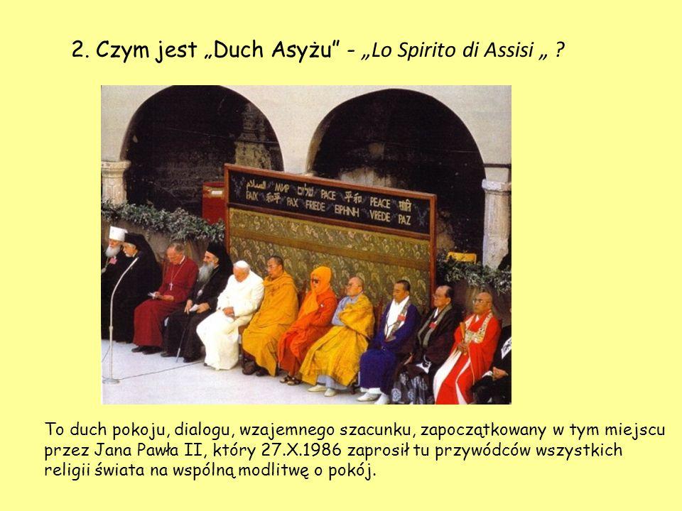 """2. Czym jest """"Duch Asyżu"""" - """"Lo Spirito di Assisi """" ? To duch pokoju, dialogu, wzajemnego szacunku, zapoczątkowany w tym miejscu przez Jana Pawła II,"""