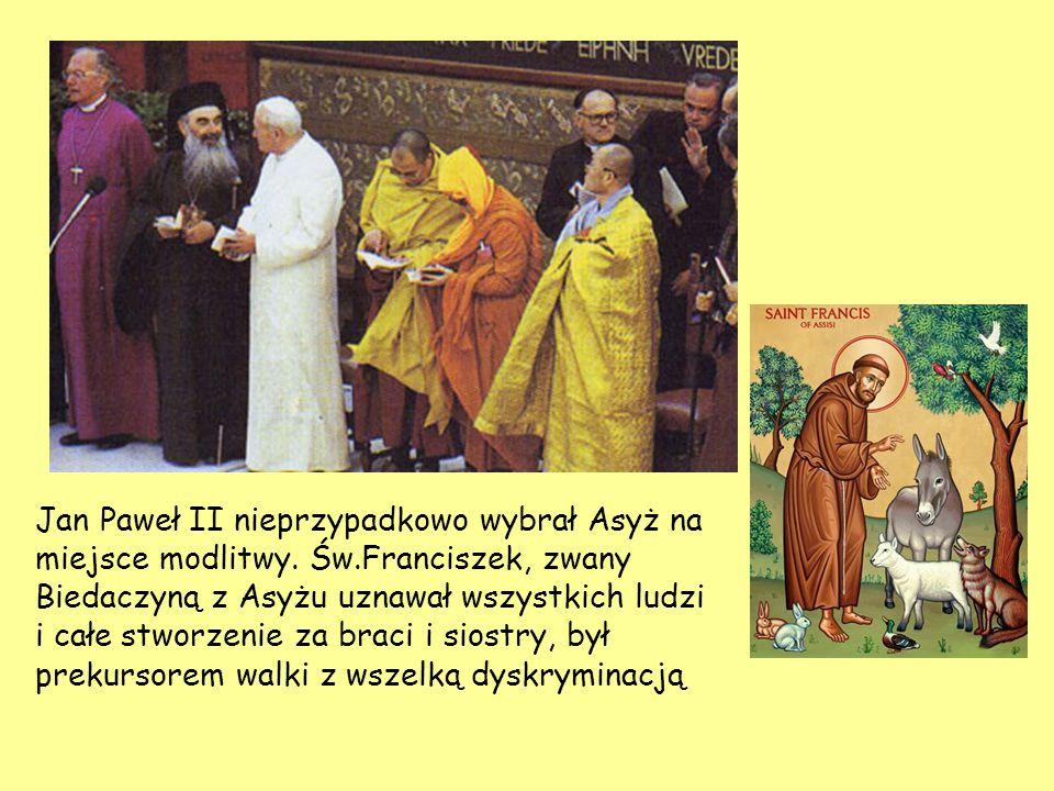 Jan Paweł II nieprzypadkowo wybrał Asyż na miejsce modlitwy. Św.Franciszek, zwany Biedaczyną z Asyżu uznawał wszystkich ludzi i całe stworzenie za bra