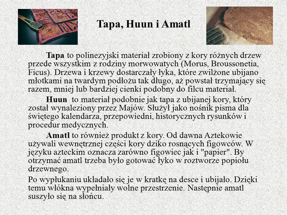Tapa, Huun i Amatl Tapa to polinezyjski materiał zrobiony z kory różnych drzew przede wszystkim z rodziny morwowatych (Morus, Broussonetia, Ficus).