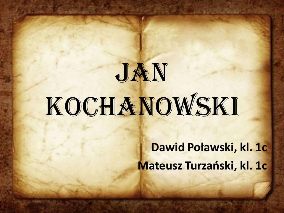 Jan Kochanowski Dawid Poławski, kl. 1c Mateusz Turzański, kl. 1c