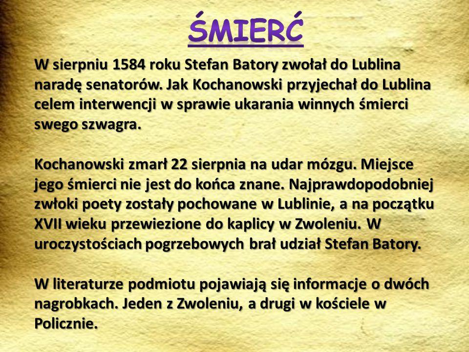 W sierpniu 1584 roku Stefan Batory zwołał do Lublina naradę senatorów. Jak Kochanowski przyjechał do Lublina celem interwencji w sprawie ukarania winn