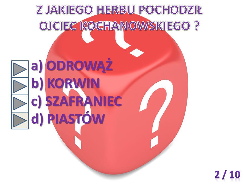 a) ODROWĄŻ b) KORWIN c) SZAFRANIEC d) PIASTÓW
