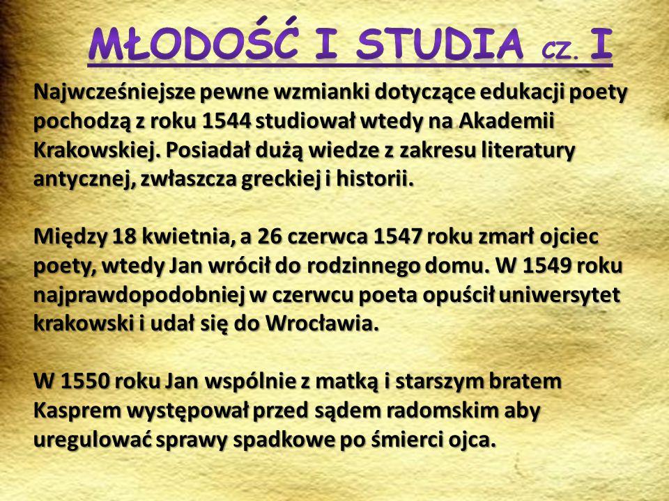 Najwcześniejsze pewne wzmianki dotyczące edukacji poety pochodzą z roku 1544 studiował wtedy na Akademii Krakowskiej. Posiadał dużą wiedze z zakresu l